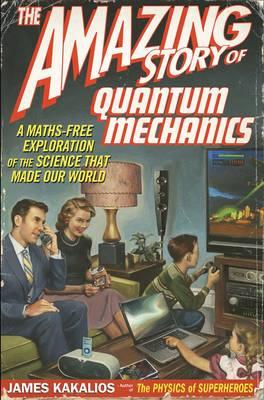The Amazing Story of Quantum Mechanics: A Maths Free Exploration Of Quantum Mechanics (Paperback)