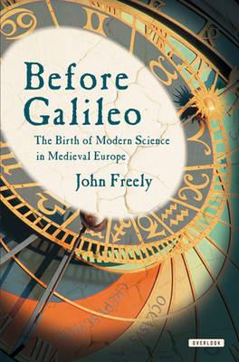 Before Galileo: The Birth of Modern Science in Medieval Europe (Hardback)