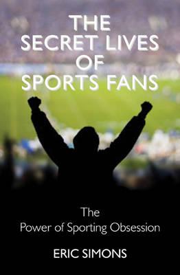 The Secret Lives of Sport Fans (Hardback)