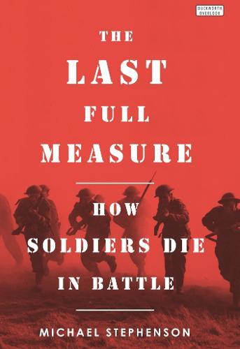 The Last Full Measure: How Soldiers Die in Battle (Hardback)