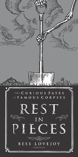 Rest in Pieces: The Curious Fates of Famous Corpses (Hardback)