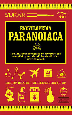 Encyclopedia Paranoiaca: The Definitive Compendium of Things You Absolutely, Postively Must Not Eat, Drink, Wear, Take, Grow, Make, Buy Use (Paperback)