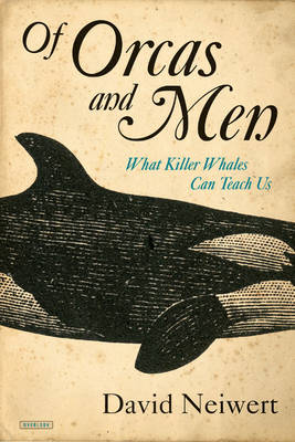 Of Orcas and Men: What Killer Whales Can Teach Us (Hardback)