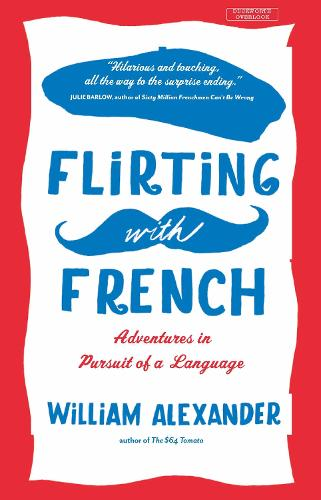 Flirting with French: Adventures in Pursuit of a Language (Paperback)