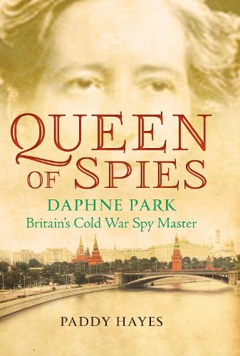 Queen of Spies: Daphne Park, Britain's Cold War Spy Master (Hardback)