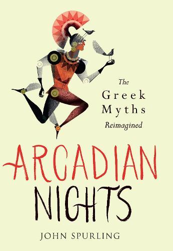 Arcadian Nights: Greek Myths Reimagined (Hardback)