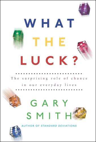 What the Luck?: The Surprising Role of Chance in Our Everyday Lives (Hardback)