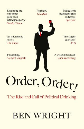 Order, Order!: The Rise and Fall of Political Drinking (Paperback)
