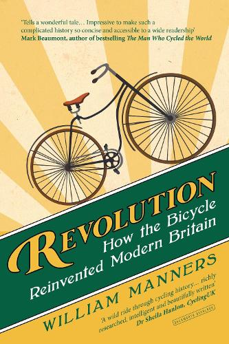 Revolution: How the Bicycle Reinvented Modern Britain (Hardback)