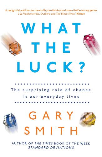 What the Luck?: The Surprising Role of Chance in Our Everyday Lives (Paperback)