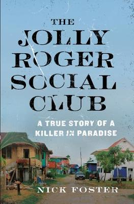 The Jolly Roger Social Club: A True Story of a Killer in Paradise (Paperback)