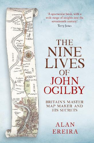 Nine Lives of John Ogilby: Britain's Master Map Maker and His Secrets (Paperback)