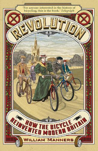 Revolution: How the Bicycle Reinvented Modern Britain (Paperback)