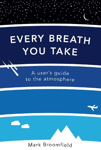 Every Breath You Take: A User's Guide to the Atmosphere (Paperback)