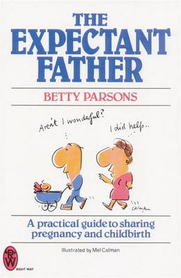 The Expectant Father: A Practical Guide to Sharing Pregnancy and Childbirth (Paperback)