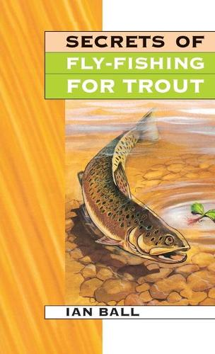 Secrets Of Fly Fishing For Trout (Paperback)