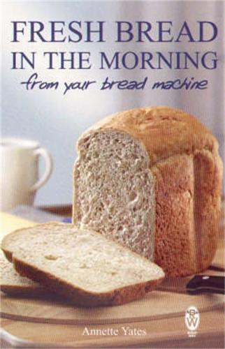 Fresh Bread In The Morning From Your Bread Machine