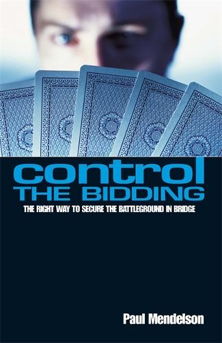 Control The Bidding: The Right Way to Secure the Battleground in Bridge (Paperback)