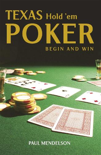 Texas Hold 'Em Poker: Begin and Win (Paperback)