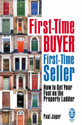 First-Time Buyer: First-Time Seller: How to Get Your Foot on the Property Ladder (Paperback)