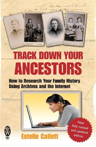 Track Down Your Ancestors: How to Research Your Family History Using Archives and the Internet (Paperback)