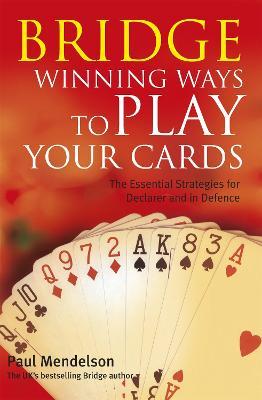 Bridge: Winning Ways to Play Your Cards (Paperback)