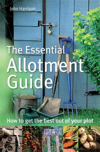 The Essential Allotment Guide: How to Get the Best out of Your Plot (Paperback)