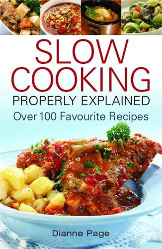 Slow Cooking Properly Explained: Over 100 Favourite Recipes (Paperback)