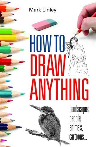 How to Draw Anything: Landscapes, People, Animals, Cartoons... (Paperback)