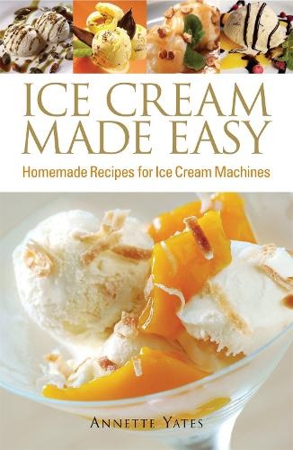 Ice cream made easy by annette yates waterstones ice cream made easy homemade recipes for ice cream machines paperback ccuart