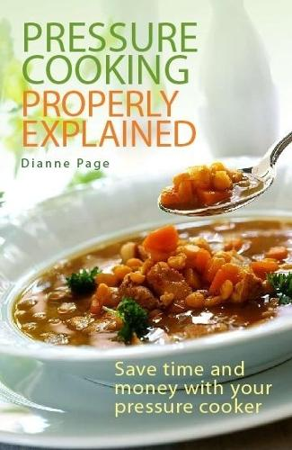 Pressure Cooking Properly Explained: Save time and money with your pressure cooker (Paperback)
