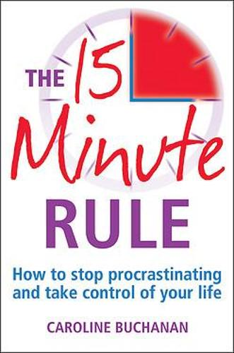 The 15 Minute Rule: How to stop procrastinating and take charge of your life (Paperback)