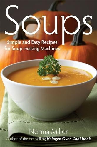 Soups: Simple and Easy Recipes for Soup-making Machines (Paperback)