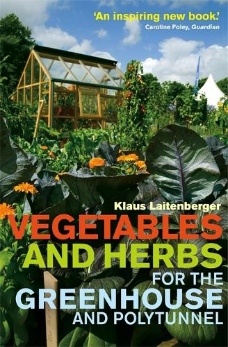 Vegetables and Herbs for the Greenhouse and Polytunnel (Paperback)