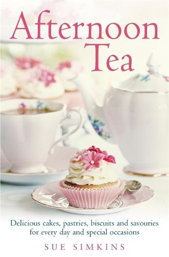 Afternoon Tea: Delicious cakes, pastries, biscuits and savouries for every day and special occasions (Paperback)