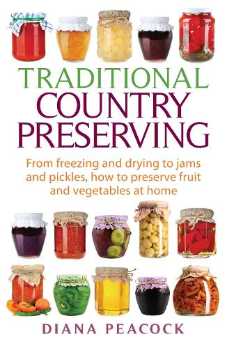 Traditional Country Preserving: From freezing and drying to jams and pickles, how to preserve fruit and vegetables at home (Paperback)