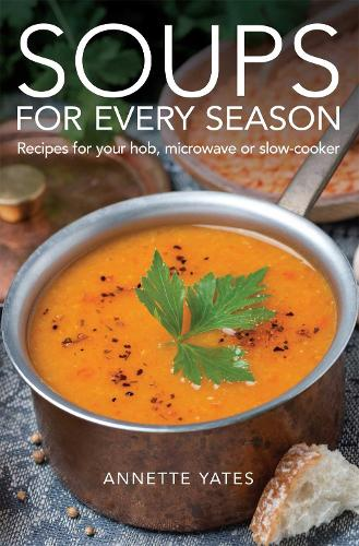 Soups for Every Season: Recipes for your hob, microwave or slow-cooker (Paperback)