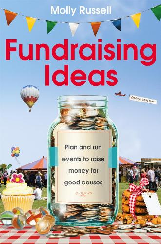 Fundraising Ideas: Plan and run events to raise money for good causes (Paperback)