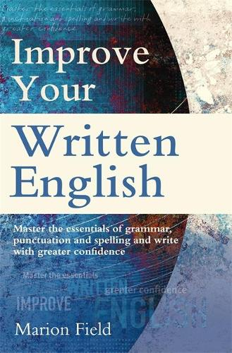 Improve Your Written English: The essentials of grammar, punctuation and spelling (Paperback)