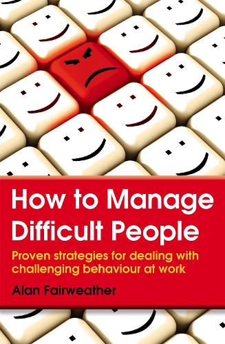 How to Manage Difficult People: Proven Strategies for Dealing with Challenging Behaviour at Work (Paperback)