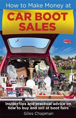 How To Make Money at Car Boot Sales: Insider tips and practical advice on how to buy and sell at 'boot fairs' (Paperback)