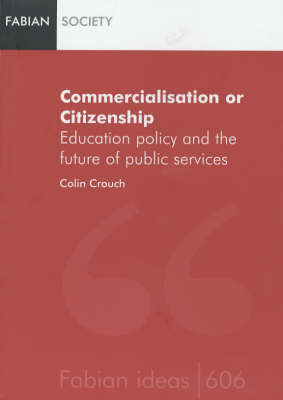 Commercialization or Citizenship: Education Policy and the Future of Public Services - Fabian Ideas S. (Paperback)