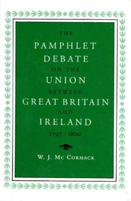 The Pamphlet Debate on the Union Between Great Britain and Ireland, 1797-1800 - History (Hardback)