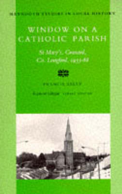Window on a Catholic Parish: Granard, County Longford, 1933-68 (The Pastorate of Reverend Denis O'Kane) - Maynooth Studies in Local History (Paperback)
