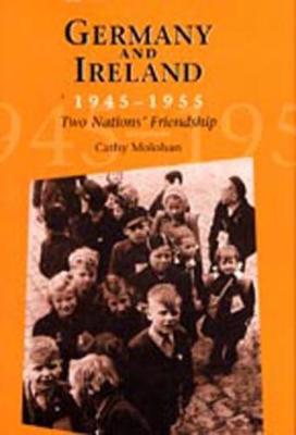 Germany and Ireland, 1945-1955: Two Nations' Friendship (Hardback)