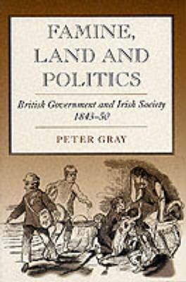 Famine, Land and Politics: British Government and Irish Society, 1843-50 (Paperback)