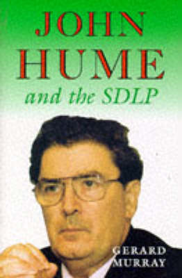 John Hume and the SDLP: Impact and Survival in Northern Ireland - New Directions in Irish History Series (Hardback)