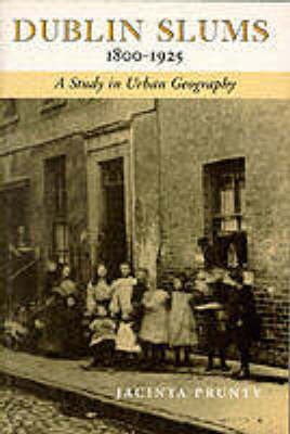 Dublin Slums, 1800 to 1925: A Study of Urban Geography (Paperback)