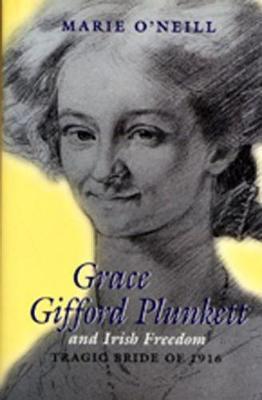 Grace Gifford Plunkett and Irish Freedom: Tragic Bride of 1916 - Women in Irish history (Paperback)