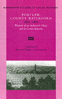Portlaw, County Waterford, 1825-76: Portrait of an Industrial Village and Its Cotton Industry - Maynooth Studies in Irish Local History No. 33 (Paperback)